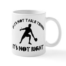 If it's not tennis it's not right Mug