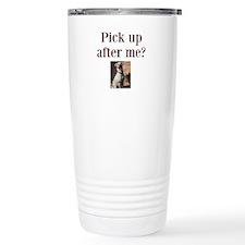Pick up after me? Travel Mug