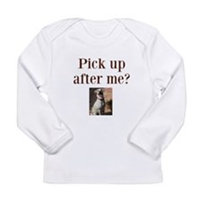 Pick up after me? Long Sleeve Infant T-Shirt