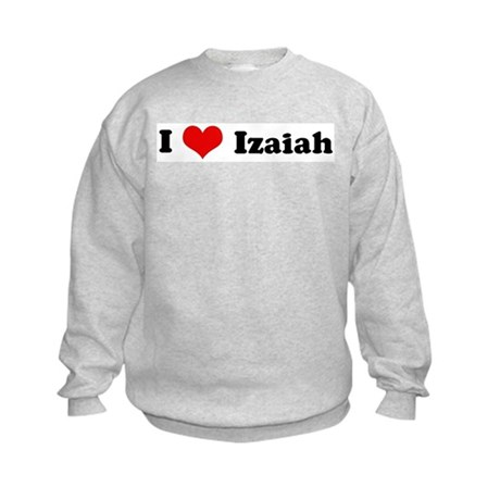 I Love Izaiah Kids Sweatshirt