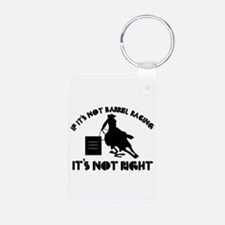 If it's not barrel racing it's not right Keychains