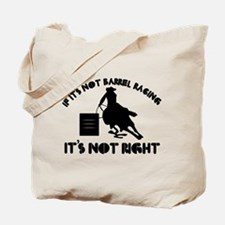 If it's not barrel racing it's not right Tote Bag
