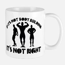 If it's not body building it's not right Mug