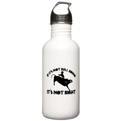 If it's not bull riding it's not right Water Bottle