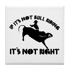 If it's not bull riding it's not right Tile Coaste