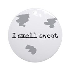 I Smell Sweat © Ornament (Round)