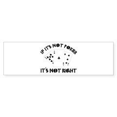 If it's not poker it's not right Bumper Sticker