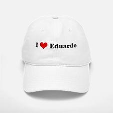 I Love Eduardo Baseball Baseball Cap