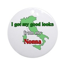 I got my good looks from my Nonna Ornament (Round)