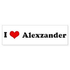 I Love Alexzander Bumper Bumper Bumper Sticker