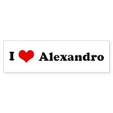 I Love Alexandro Bumper Bumper Sticker