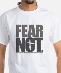 Fear Not. Shirt