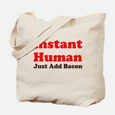 Instant Human Add Bacon Tote Bag