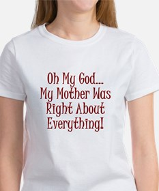 My Mother Was Right Women's T-Shirt