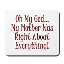 My Mother Was Right Mousepad