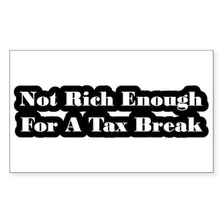 Not Rich Enough For A Tax Break Sticker (Rectangle
