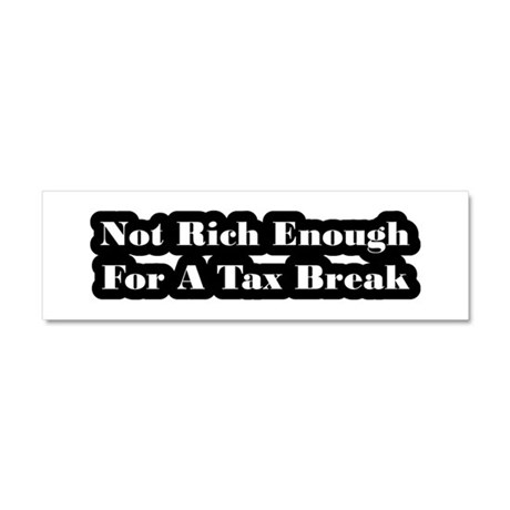 Not Rich Enough For A Tax Break Car Magnet 10 x 3