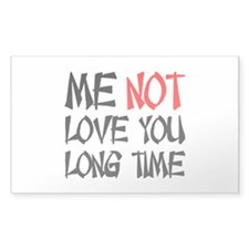 ME NOT LOVE YOU LONG TIME Decal