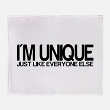 I'm Unique. Just like everyon Throw Blanket