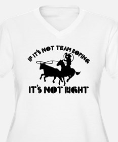 If it's not team roping it's not right T-Shirt