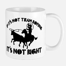If it's not team roping it's not right Mug