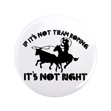 "If it's not team roping it's not right 3.5"" Button"