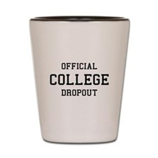 Official College Dropout Shot Glass