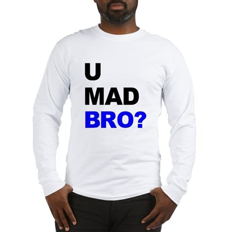You Mad Bro? Long Sleeve T-Shirt