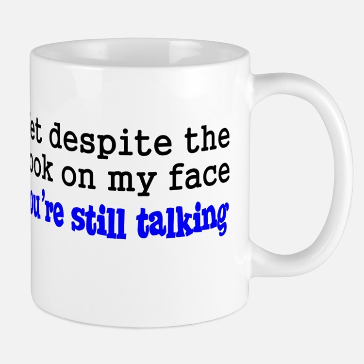 Why Are You Still Talking Mug