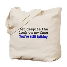 Why Are You Still Talking Tote Bag