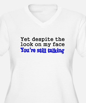 Why Are You Still Talking T-Shirt