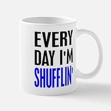 Everyday I'm Shufflin' Mug