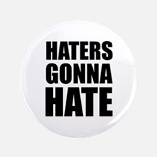 "Haters Gonna Hate 3.5"" Button"