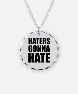 Haters Gonna Hate Necklace