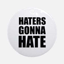 Haters Gonna Hate Ornament (Round)