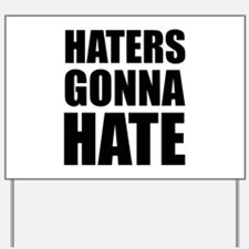 Haters Gonna Hate Yard Sign