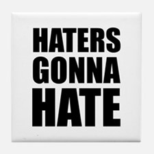 Haters Gonna Hate Tile Coaster