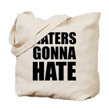 Haters Gonna Hate Tote Bag