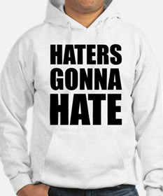 Haters Gonna Hate Jumper Hoody