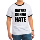 Haters gonna hate Ringer T