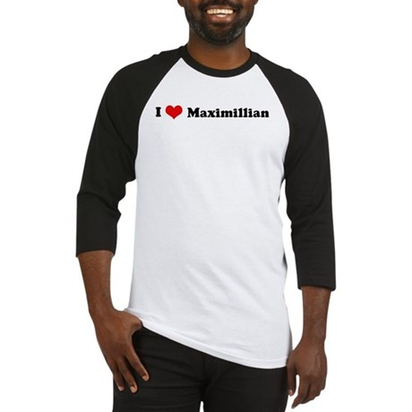 I Love Maximillian Baseball Jersey