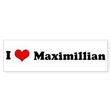 I Love Maximillian Bumper Bumper Sticker