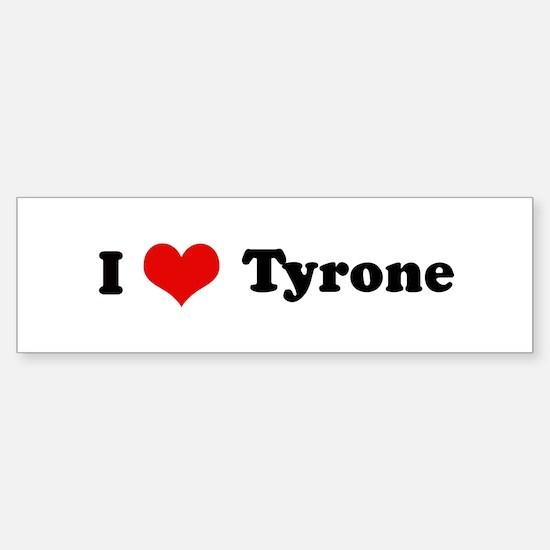 I Love Tyrone Bumper Bumper Bumper Sticker