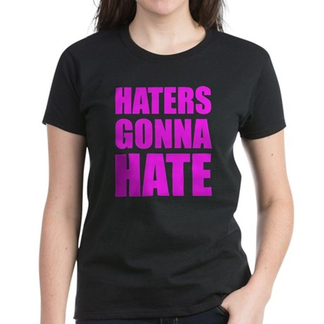 Haters Gonna Hate Women's Dark T-Shirt