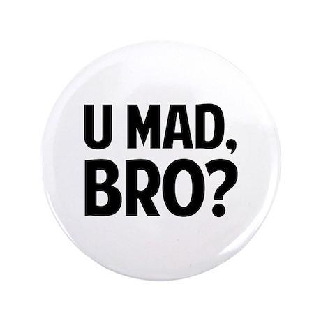 "U Mad, Bro? 3.5"" Button"