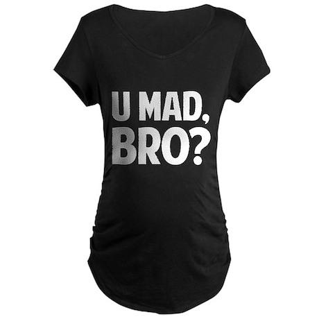 U Mad, Bro? Maternity Dark T-Shirt