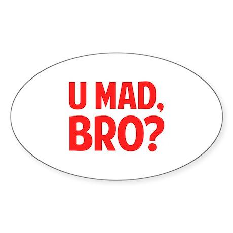 U Mad, Bro? Sticker (Oval)