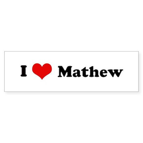 I Love Mathew Bumper Sticker