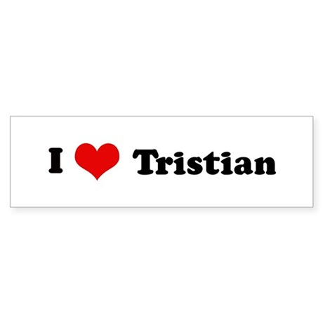 I Love Tristian Bumper Sticker