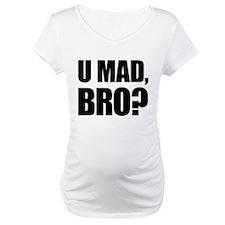U Mad, Bro? Shirt